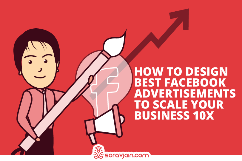 How to Design Best Facebook Advertisements to Scale Your Business 10x