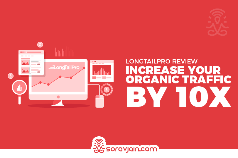 LongTailPro Review – 10X To Increase Your Organic Traffic Step By Step