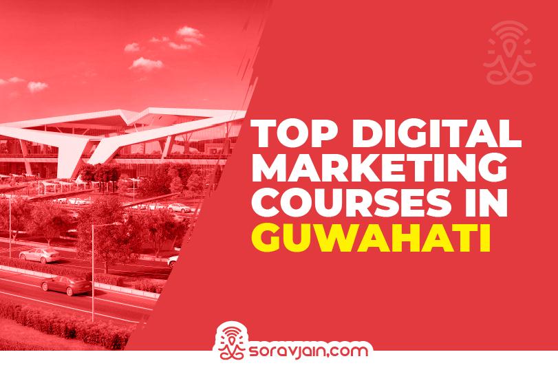Top 10 Digital Marketing Courses in Guwahati To Learn Digital Marketing